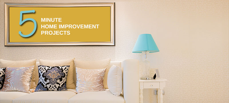 Five Projects to Transform Your Home in Five Minutes... or Less!