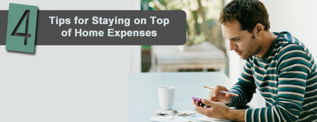 Responsible Home Ownership: 4 Tips for Staying on Top of Home Expenses