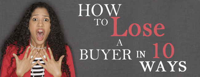 Sellers Beware! How to Lose a Buyer in 10 Ways