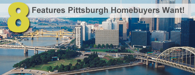 Selling a Home in Pittsburgh? Here are Eight Things Buyers Crave!