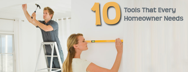 "Making a House ""Home"" with 10 Tools Every Homeowner Must Have"