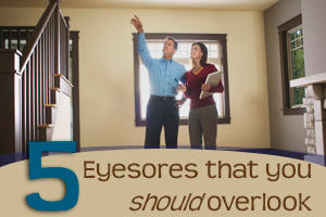 5 Eyesores You Should Overlook When Choosing a New Home