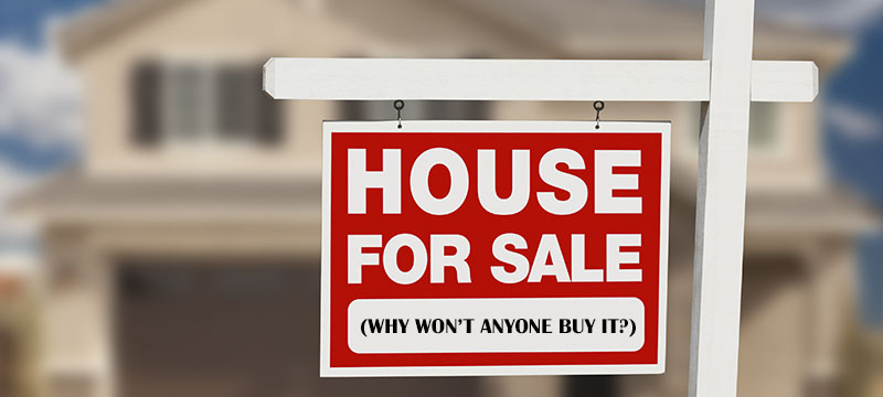 """Why Isn't My Home Selling?"" 10 Reasons Your Home Sale may be Stagnant"